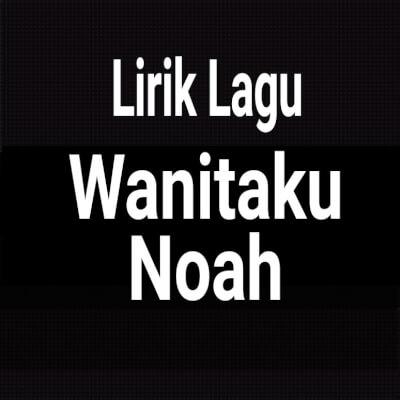 Single wanitaku lagu noah tetaplah disini download Download (Unduh)